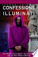 Confessions of an Illuminati, VOLUME I  : The Whole Truth About the Illuminati and the New World Order