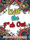 Chill the F*ck Out A Swear Word Coloring Book