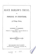 Alice Barlow s Trust  Or  Principle in Everything