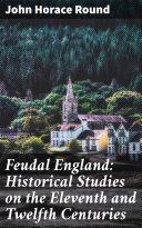 Feudal England: Historical Studies on the Eleventh and Twelfth Centuries Pdf/ePub eBook