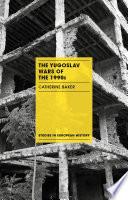 The Yugoslav Wars Of The 1990s