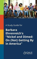 A Study Guide for Barbara Ehrenreich s  Nickel and Dimed