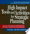 High Impact Tools and Activities for Strategic Planning: Creative Techniques for Facilitating Your Organization's Planning Process