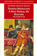 A Mad World, My Masters and Other Plays: