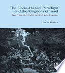 The Elisha Hazael Paradigm and the Kingdom of Israel