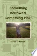 Something Borrowed  Something Pink