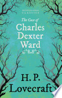 Read Online The Case of Charles Dexter Ward (Fantasy and Horror Classics) For Free