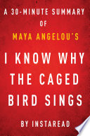 I Know Why the Caged Bird Sings by Maya Angelou   A 30 minute Instaread Summary