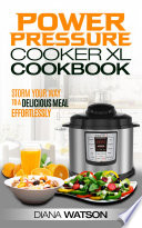 The Power Pressure Cooker XL Cookbook: Storm Your Way To a Delicious Meal Effortlessly