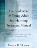 The Adolescent and Young Adult Self harming Treatment Manual