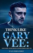 Think Like Gary Vee