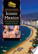 Iconic Mexico  An Encyclopedia from Acapulco to Z  calo  2 volumes