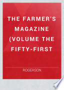 THE FARMER S MAGAZINE  VOLUME THE FIFTY FIRST Book