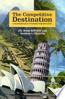 """""""The Competitive Destination: A Sustainable Tourism Perspective"""" by J. R. Brent Ritchie, Geoffrey Ian Crouch"""