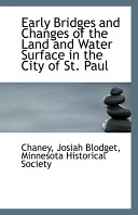 Early Bridges And Changes Of The Land And Water Surface In The City Of St Paul Book PDF