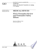 Medical Devices: FDA's Premarket Review and Postmarket Safety Efforts: Testimony Before the Special Committee on Aging, U.S. Senate