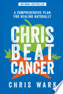 """Chris Beat Cancer: A Comprehensive Plan for Healing Naturally"" by Chris Wark"