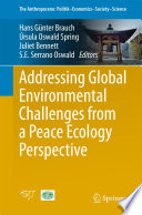 Addressing Global Environmental Challenges From A Peace Ecology Perspective Book