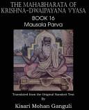 The Mahabharata of Krishna-Dwaipayana Vyasa Book 16 Mausala Parva