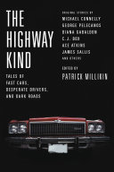 The Highway Kind  Tales of Fast Cars  Desperate Drivers  and Dark Roads