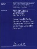 Alternative Mortgage Products: Impact on Defaults Remains Unclear, but Disclosure of Risks to Borrowers Could be Improved