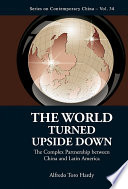 World Turned Upside Down  The  The Complex Partnership Between China And Latin America Book