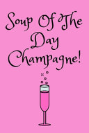 Soup Of The Day Champagne Book PDF