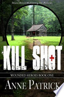 Wounded Heroes Book One  Kill Shot