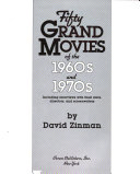Fifty Grand Movies of the 1960s and 1970s  Including Interviews with Their Stars  Directors  and Screenwriters