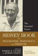 Sidney Hook on Pragmatism, Democracy, and Freedom