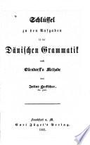 Schlüssel zu den Aufgaben in der Dänischen Grammatik nach Ollendorff's methode