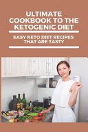 Ultimate Cookbook To The Ketogenic Diet