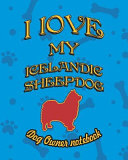 I Love My Icelandic Sheepdog   Dog Owner Notebook  Doggy Style Designed Pages for Dog Owner to Note Training Log and Daily Adventures