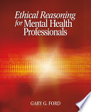 """Ethical Reasoning for Mental Health Professionals"" by Gary G. Ford, Gary George Ford"