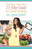 The Busy Woman s 21 Day Guide to Clean Eating