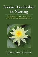 Servant Leadership in Nursing: Spirituality and Practice in ...