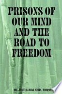 Prisons Of Our Mind And The Road To Freedom