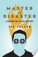 Master of Disaster  : A Behind-the-scenes Mystery