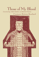 Those of my blood: constructing noble families in medieval ...