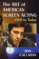 The Art of American Screen Acting  1960 to Today