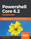 Powershell core 6.2 cookbook : leverage command-line shell scripting to effectively manage your enterprise environment / Jan-Hendrik Peters