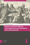 Games and Game Playing in European Art and Literature  16th 17th Centuries