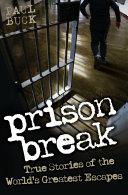 Prison Break   True Stories of the World s Greatest Escapes