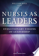 """Nurses as Leaders: Evolutionary Visions of Leadership"" by William Rosa, MS, RN, AGPCNP-BC, ACHPN, FCCM, Caritas Coach"