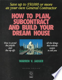 How to Plan, Subcontract and Build Your Dream House