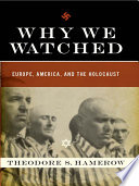 Why We Watched  Europe  America  and the Holocaust