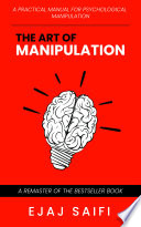 The Art Of Manipulation With Rules & Tactic: The Best Self Help Book About Manipulation and Psychology