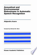 Acoustical and Environmental Robustness in Automatic Speech Recognition