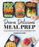 """Damn Delicious Meal Prep: 115 Easy Recipes for Low-Calorie, High-Energy Living"" by Chungah Rhee"