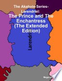 The Akahvin Series- Larendriel: The Prince and the Enchantress (the Extended Edition)